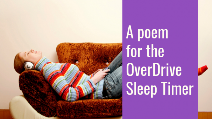 A Poem For The OverDrive Sleep Timer