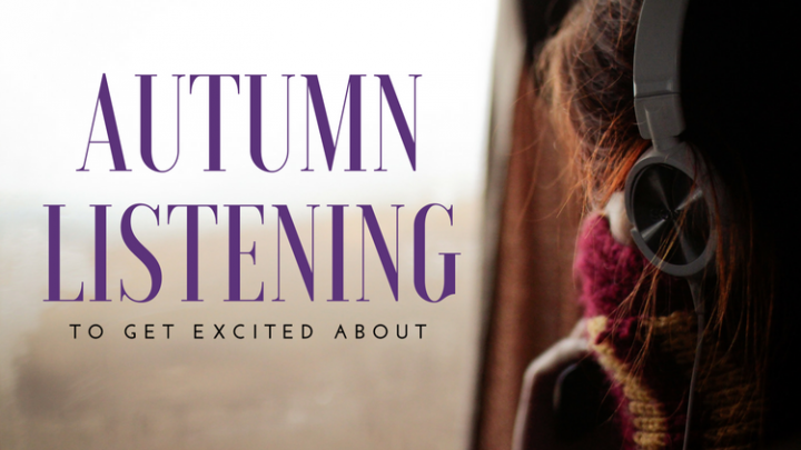 Autumn Listening to Get Excited About