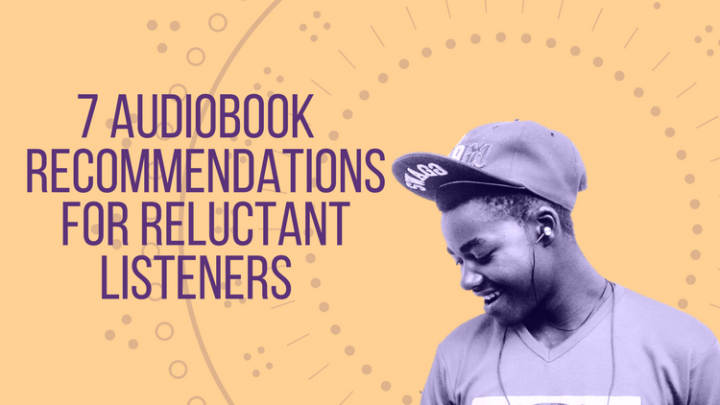 7 First Audiobook Recommendations to Convert Reluctant Listeners