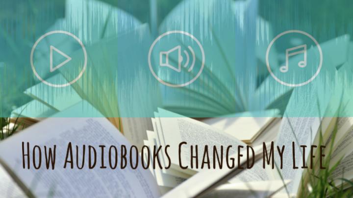 How Audiobooks Changed My Life
