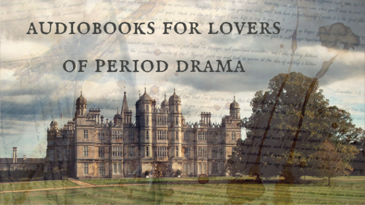 13 Audiobooks for People Who Like A Period Drama