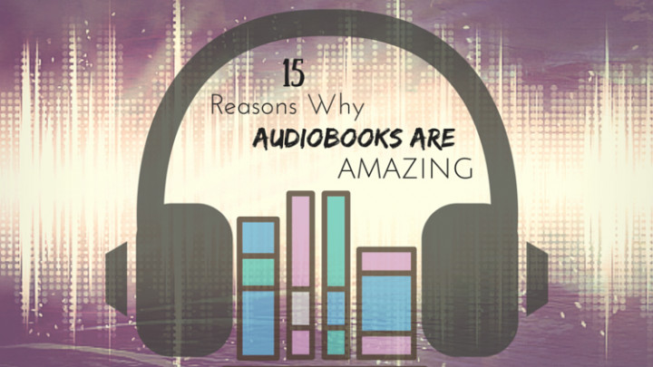 15 reasons why audiobooks are amazing