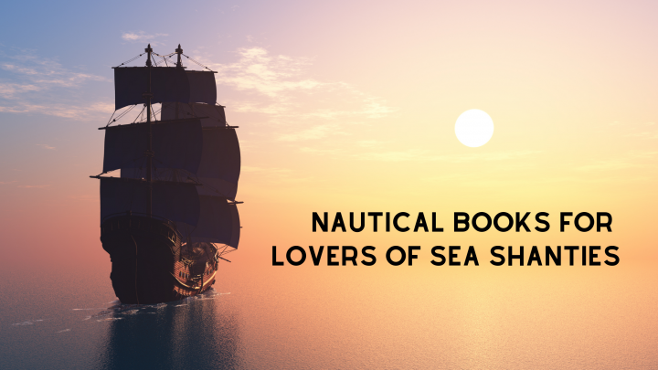 Love Sea Shanties? You'll Love These Nautical Books