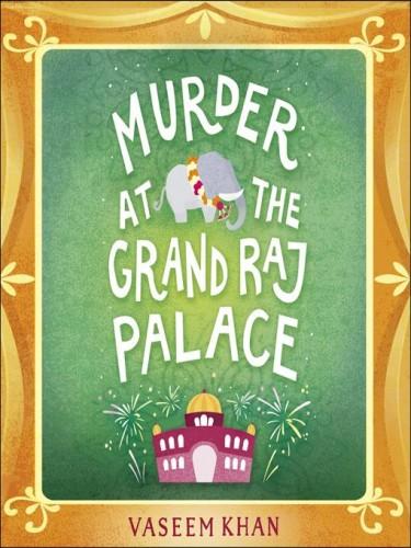 Baby Ganesh Detective Agency Series Book 4: Murder At the Grand Raj Palace