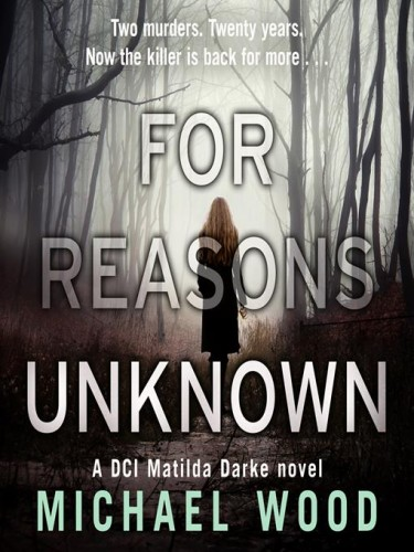 DCI Matilda Darke Series Book 1: For Reasons Unknown