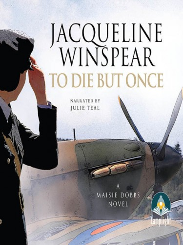 A Maisie Dobbs Mystery: To Die But Once