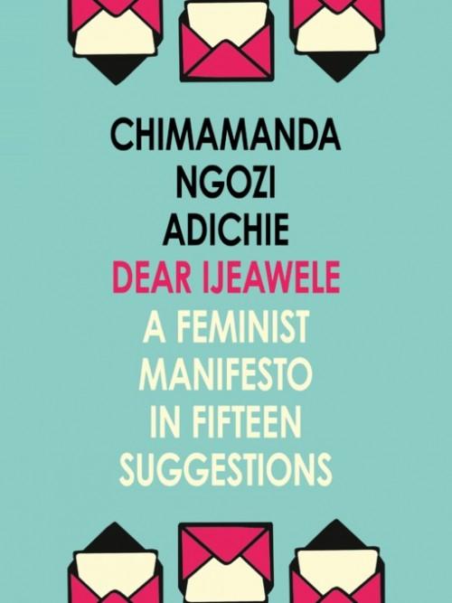Dear Ijeawele: Or A Feminist Manifesto In Fifteen Suggestions Cover