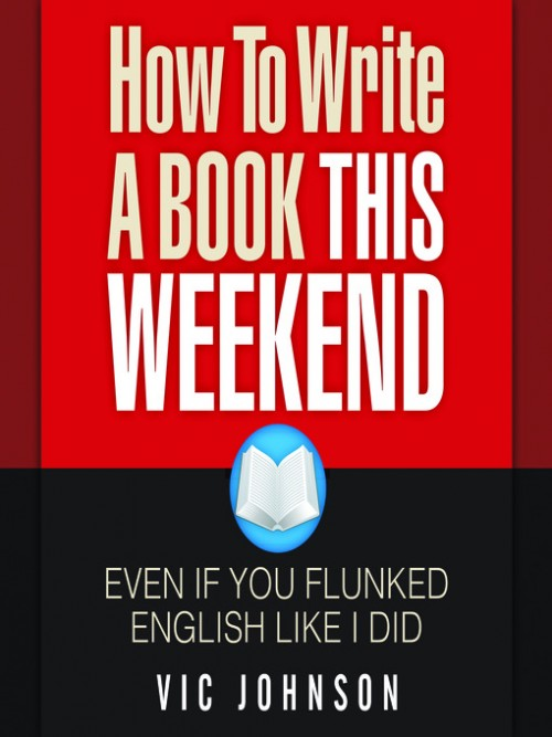 How To Write A Book This Weekend, Even If You Flunked English Like I Did Cover