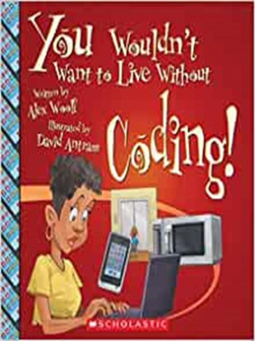 You Wouldn't Want To Live Without Coding! Cover