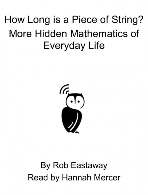 How Long Is A Piece of String? More Hidden Mathematics of Everyday Life Cover