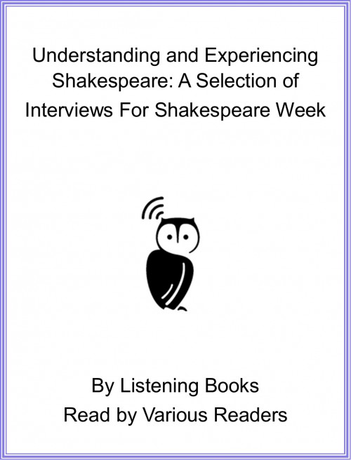 Understanding and Experiencing Shakespeare: A Selection of Interviews For Shakespeare Week Cover
