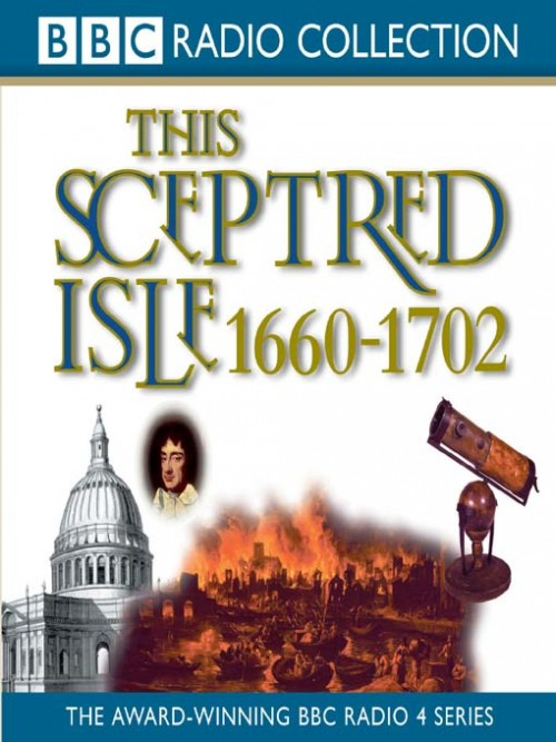 This Sceptred Isle: 1660-1702 Restoration and Glorious Resolution Cover
