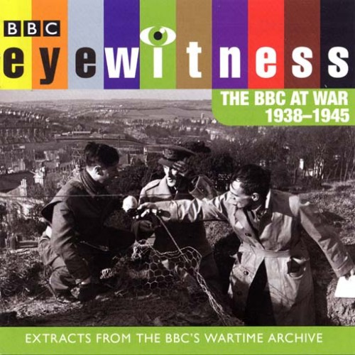 Eyewitness: A History of the Twentieth Century In Sound - the BBC At War 1938-1945 Cover