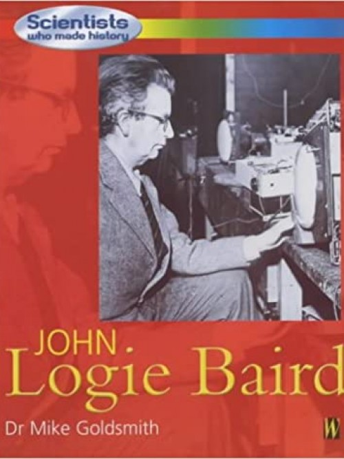 John Logie Baird: Scientists Who Made History Cover