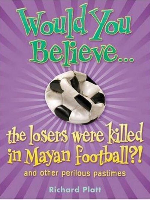 Would You Believe... the Losers Were Killed In Mayan Football?! and Other Perilous Pastimes Cover