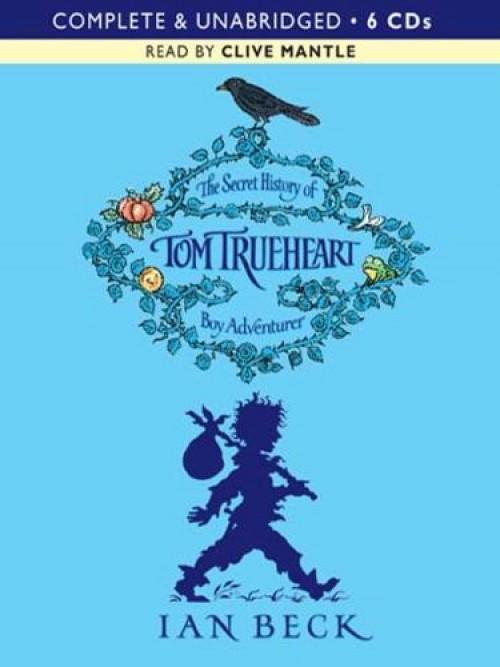 Tom Trueheart Series Book 1: The Secret History of Tom Trueheart, Boy Adventurer Cover