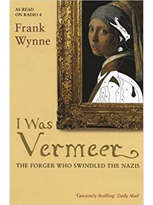 I Was Vermeer: The Forger Who Swindled the Nazis Cover