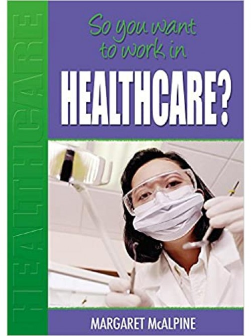 So You Want To Work In Healthcare? Cover
