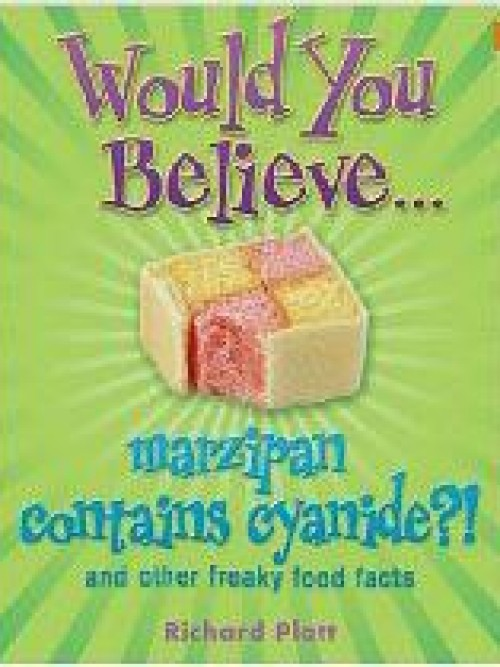 Would You Believe... Marzipan Contains Cyanide?! and Other Freaky Food Facts Cover