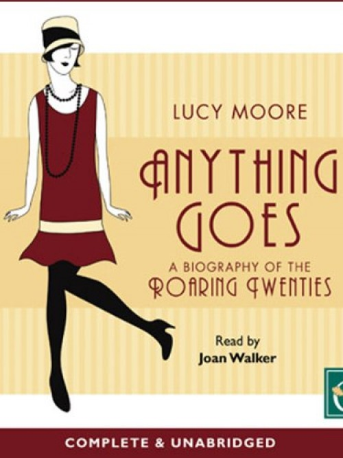 Anything Goes: A Biography of the Roaring Twenties Cover