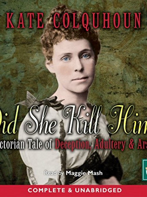 Did She Kill Him? A Victorian Tale of Deception, Adultery & Arsenic Cover