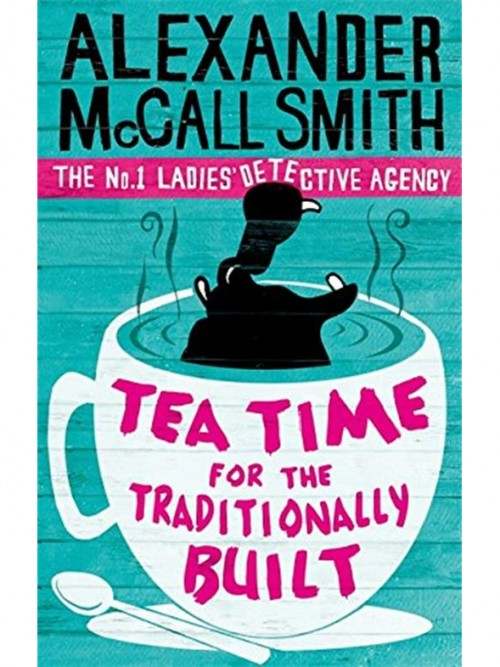 The No 1 Ladies Detective Agency 10: Tea Time For the Traditionally Built Cover