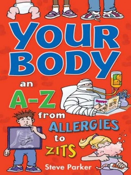 Your Body: An A-z From Allergies To Zits Cover