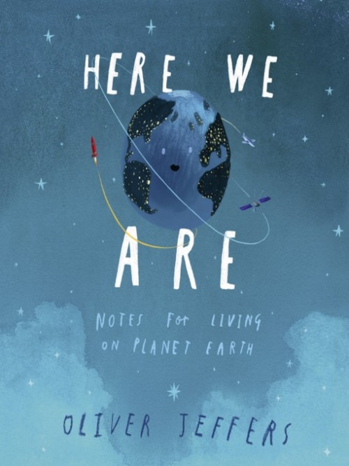 Here We Are: Notes For Living On Planet Earth Cover