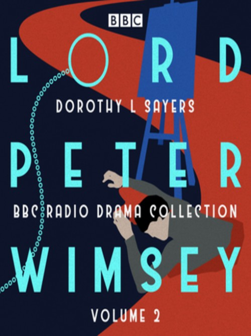 Lord Peter Wimsey: BBC Radio Drama Collection Volume 2: Four BBC Radio 4 Full-cast Dramatisations Cover
