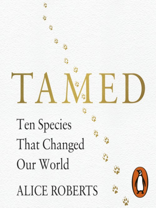 Tamed: Ten Species That Changed Our World Cover
