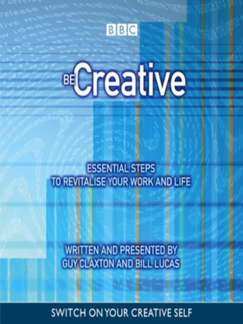 Be Creative: Essential Steps To Revitalise Your Work and Life Cover