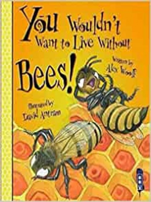 You Wouldn't Want To Live Without Bees! Cover