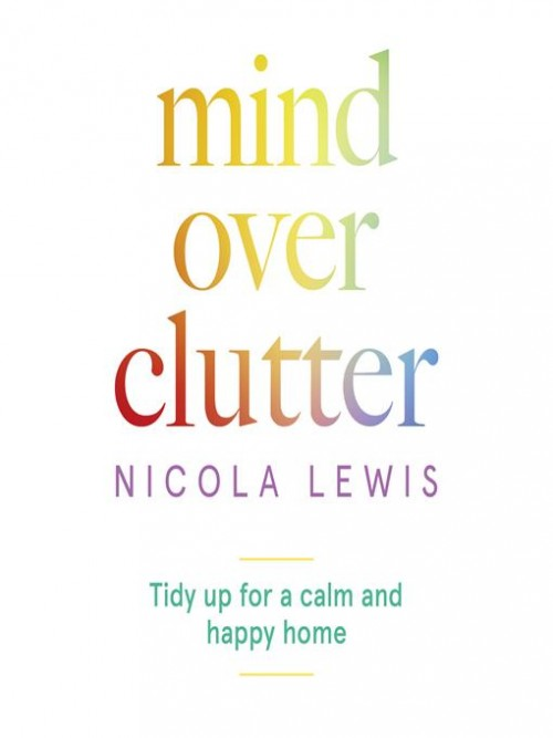Mind Over Clutter: Tidy Up For A Calm and Happy Home Cover