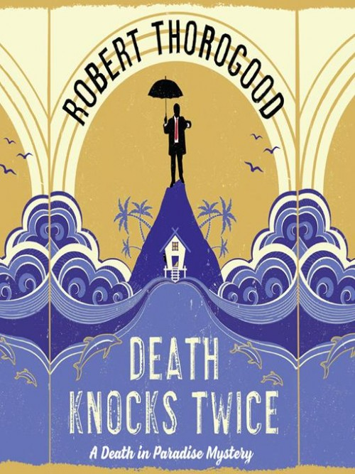 Death In Paradise Series Book 3: Death Knocks Twice Cover