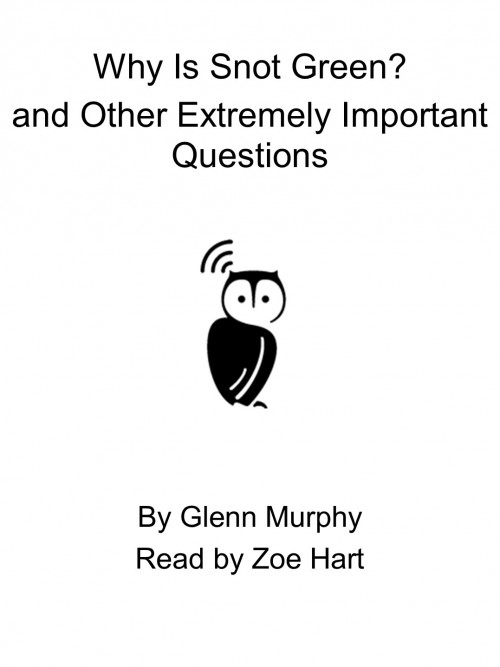 Why Is Snot Green? and Other Extremely Important Questions Cover