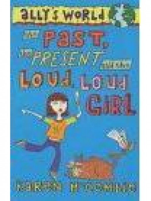 Ally's World Series Book 1: The Past, the Present and the Loud, Loud Girl Cover