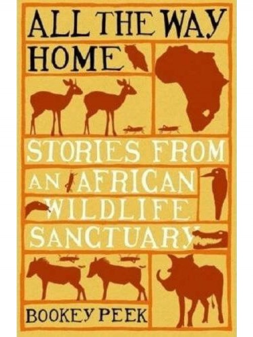 All the Way Home: Stories From An African Wildlife Sanctuary Cover