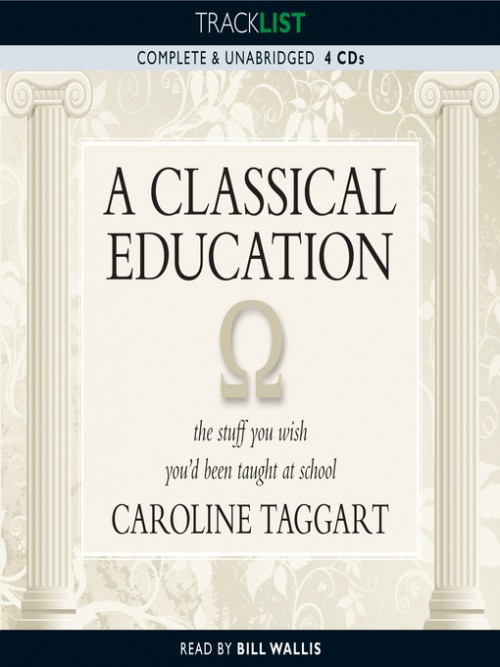 A Classical Education: The Stuff You Wish You'd Been Taught At School Cover