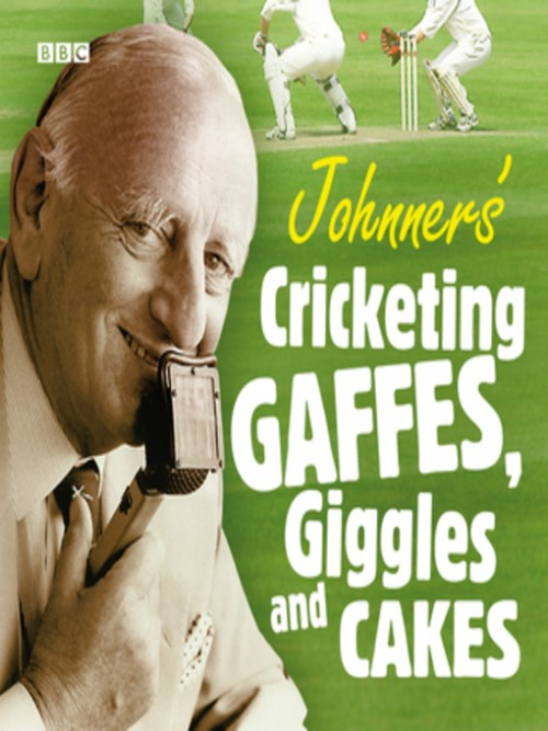 Johnner's Cricketing Gaffes, Giggles and Cakes Cover