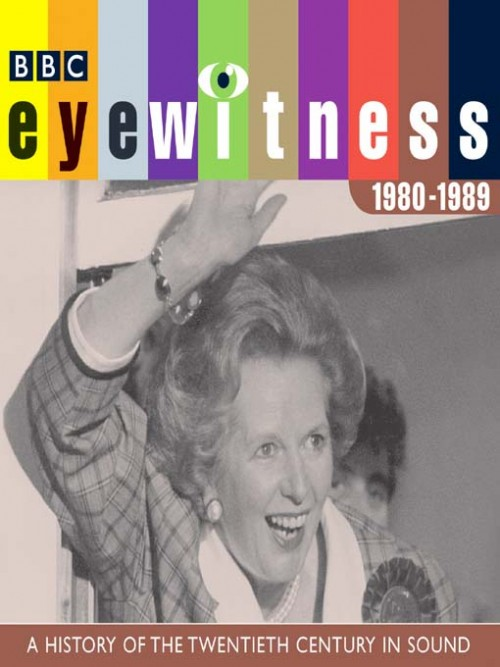 Eyewitness: A History of the Twentieth Century In Sound 1980-1989 Cover