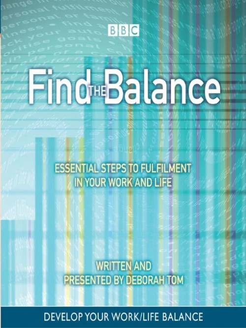 Find the Balance: Essential Steps To Fulfillment In Your Work and Life Cover