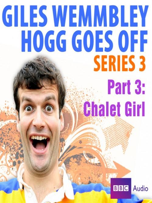 Giles Wemmbley Hogg Goes Off - Chalet Girl Cover