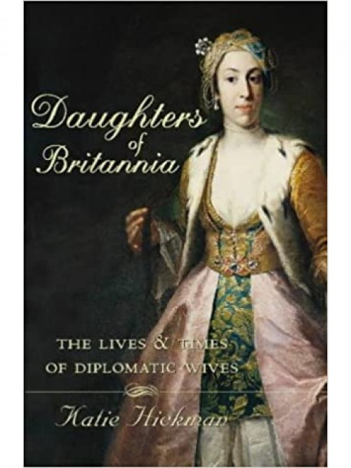 Daughters of Britannia: The Lives and Times of Diplomatic Wives Cover