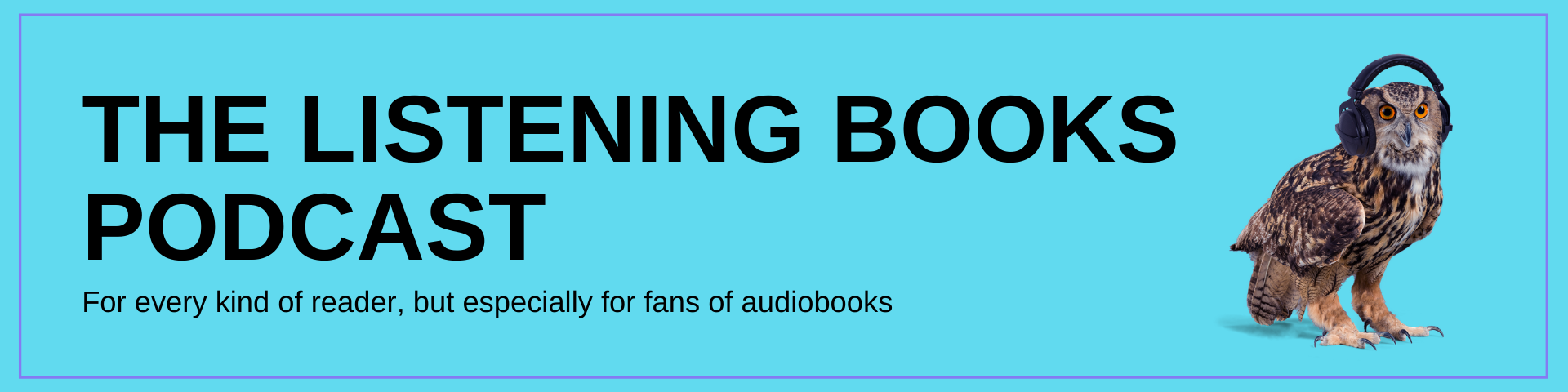 Blue background with an owl wearing headphones on the right. Text reads The Listening Books Podcast: For every kind of reader, but especially for fans of audiobooks