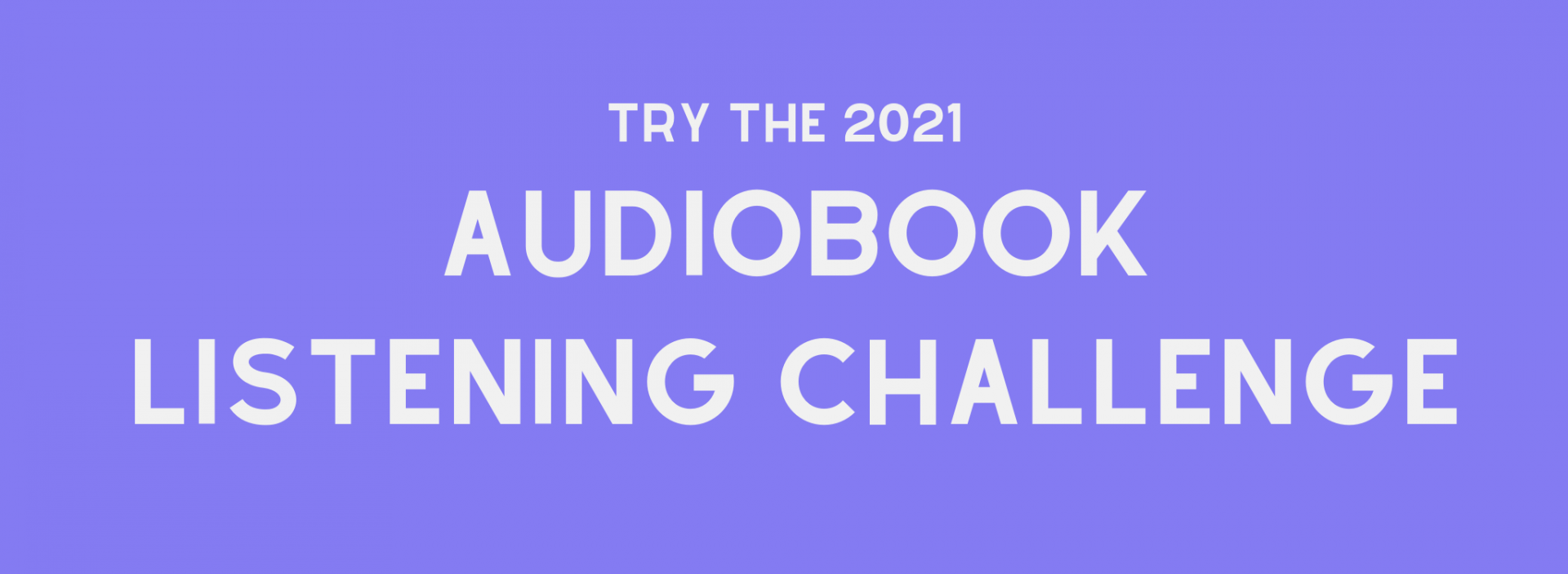 A purple background with white writing that reads Try the 2021 Audiobook Listening Challenge