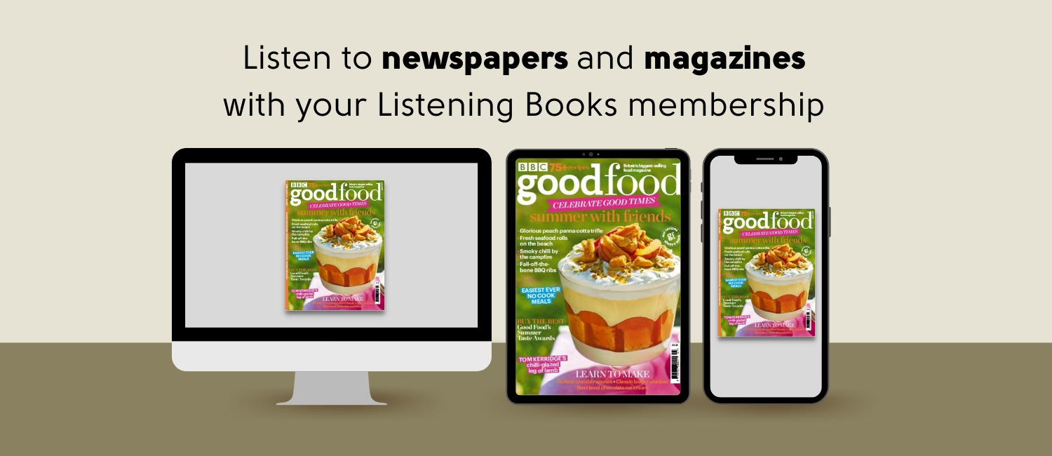 Pale background with an illustration in the middle of a desktop computer, tablet and smartphone with the front cover of Good Food magazine on the screens. Black text above reads listen to newspapers and magazines with your Listening Books membership.